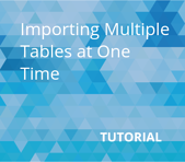 Importing Multiple Tables at One Time