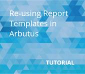 Reusing Report Templates in Arbutus (1)